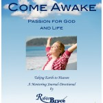 Come Awake: Passion for God and Life